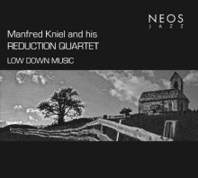 Manfred Kniel and his - REDUCTION QUARTET - Low Down Music